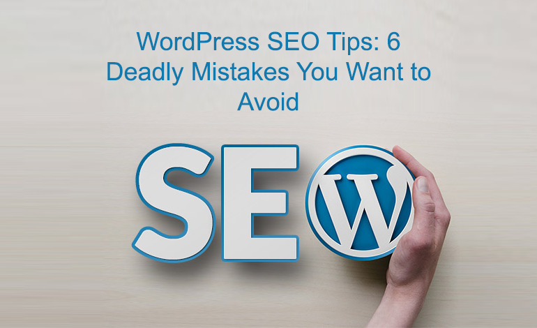WordPress SEO Tips: 6 Deadly Mistakes You Want to Avoid ...